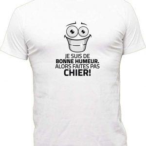 T-Shirt Humoristique Je suis de Bonne Humeur, Alors Faites Pas Chier