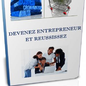 Devenez entrepreneur et réussissez
