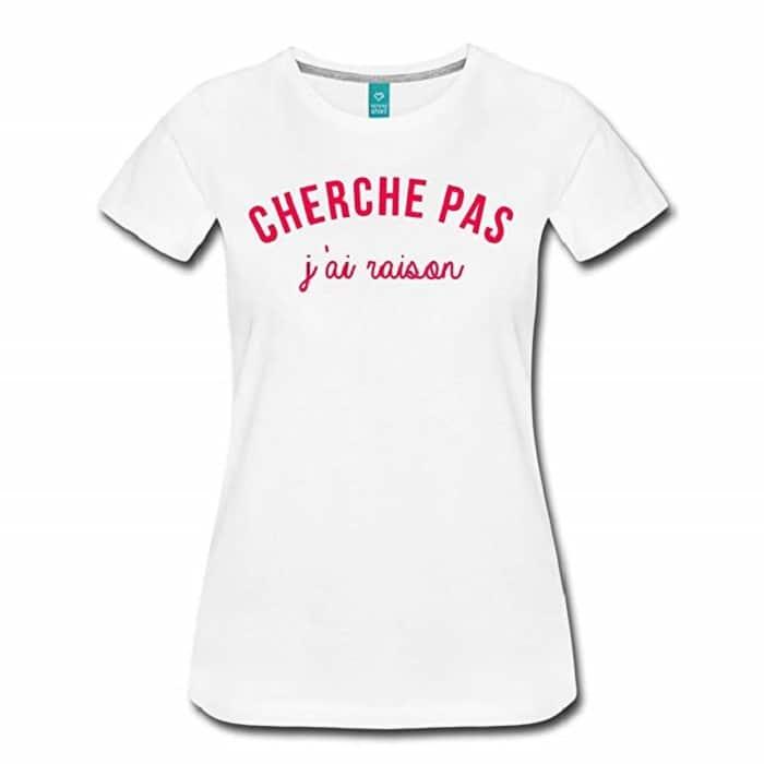 Cherche Pas J'Ai Raison T-Shirt Premium Femme