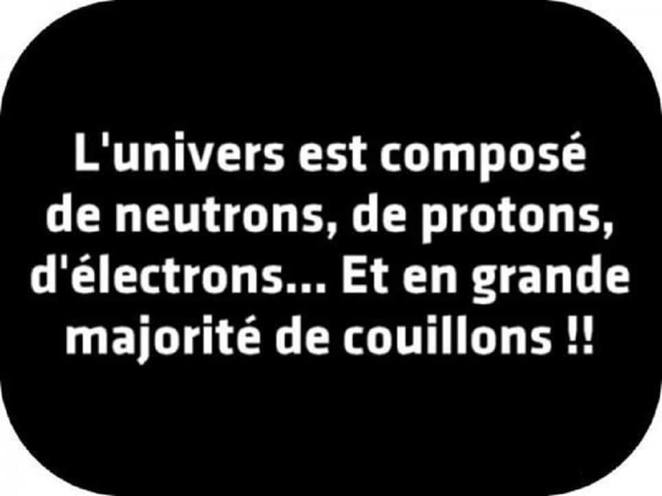 L'univers est composé de neutrons, de protons, d'électrons...