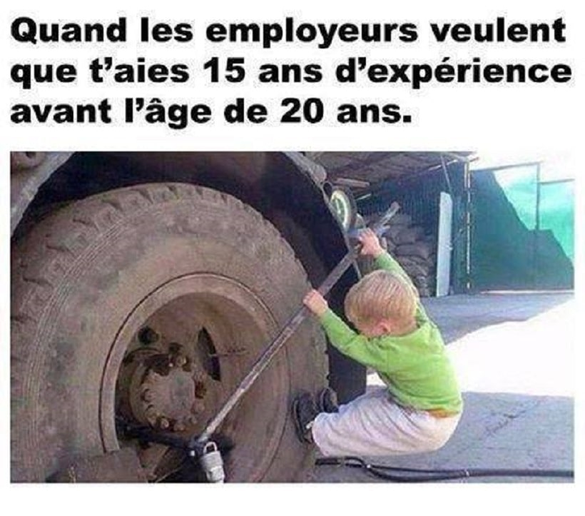 Quand les employeurs veulent que t'aies 15 ans d'expérience avant l'âge de 20 ans