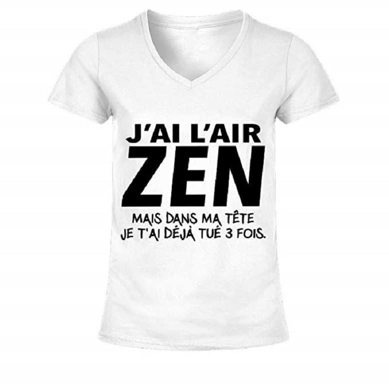 T-Shirt Humour 'Ai L'Air Zen mais dans Ma Tête Je T'Ai Déjà Tué 3 fois
