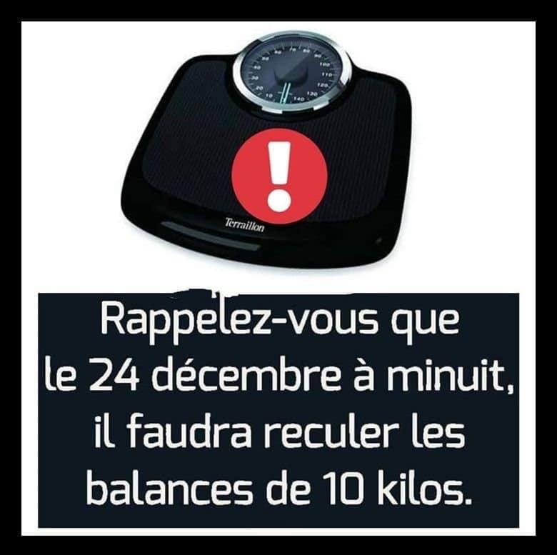Rappelez-vous que le 24 décembre à minuit, il faudra reculer les balances de 10 kilos