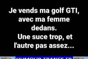 Je vends ma golf GTI, avec ma femme dedans.